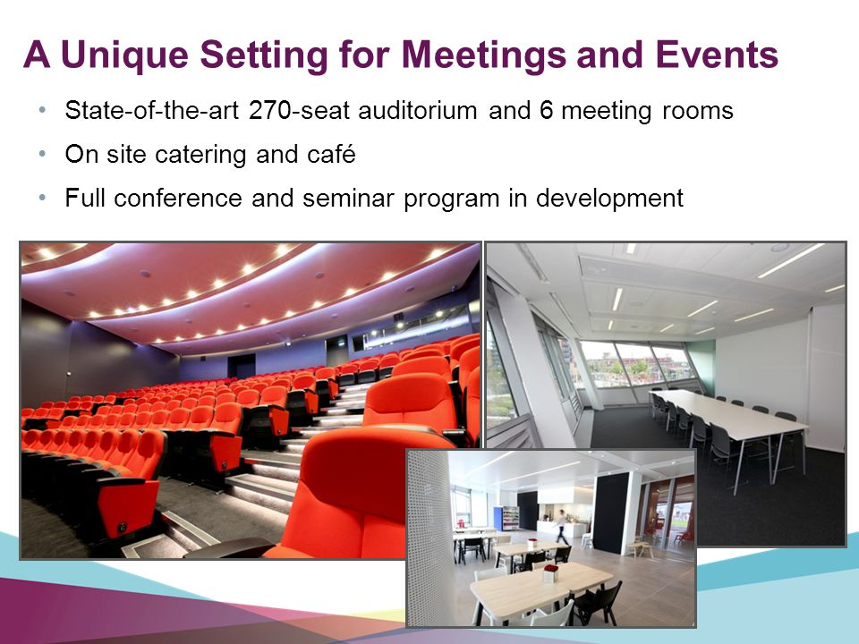 A Unique Setting for Meetings and Events State-of-the-art 270-seat auditorium and 6 meeting rooms On site catering and café Full conference and seminar program in development