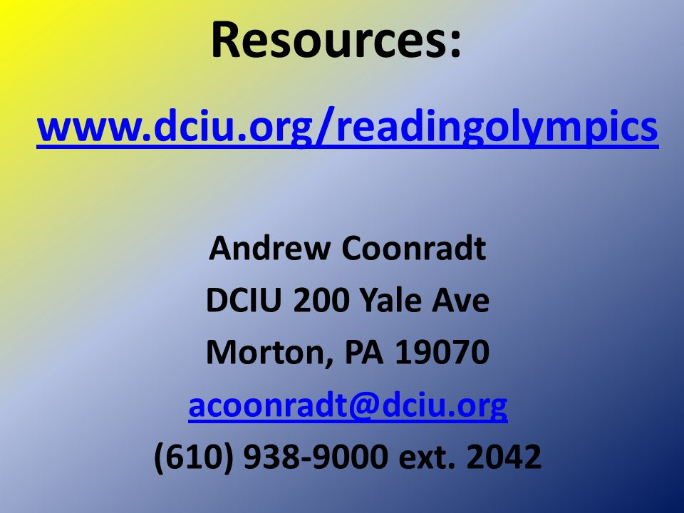 Resources: www.dciu.org/readingolympics Andrew Coonradt DCIU 200 Yale Ave Morton, PA 19070 acoonradt@dciu.org (610) 938-9000 ext.
