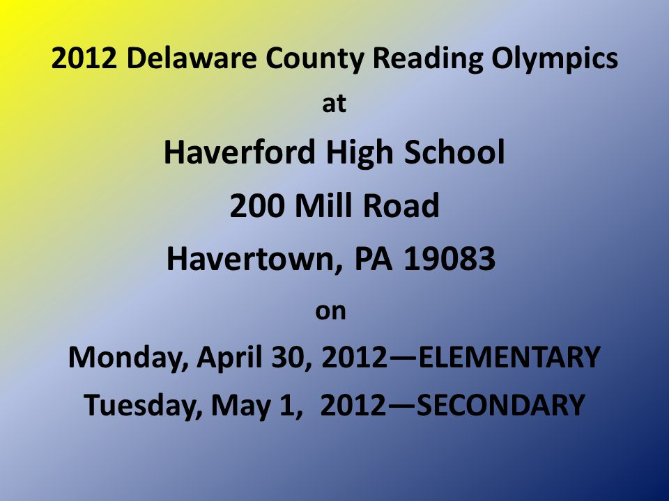 2012 Delaware County Reading Olympics at Haverford High School 200 Mill Road Havertown, PA 19083 on Monday, April 30, 2012—ELEMENTARY Tuesday, May 1,