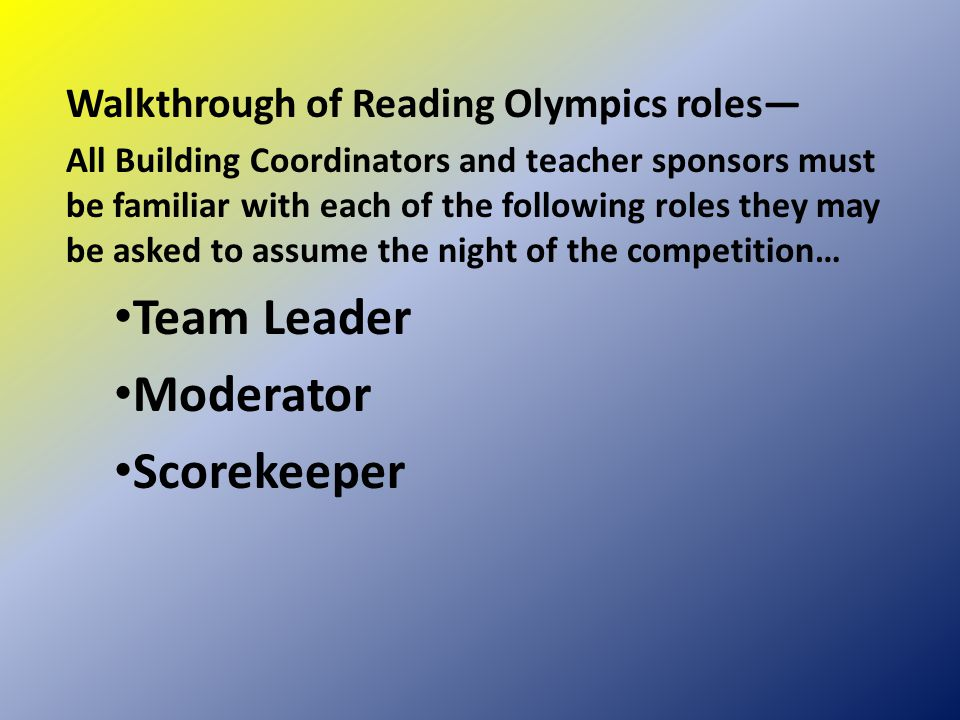 Walkthrough of Reading Olympics roles— All Building Coordinators and teacher sponsors must be familiar with each of the following roles they may be as