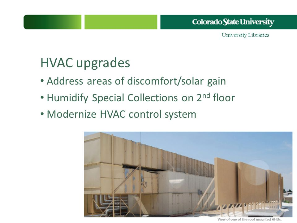 HVAC upgrades Address areas of discomfort/solar gain Humidify Special Collections on 2 nd floor Modernize HVAC control system University Libraries