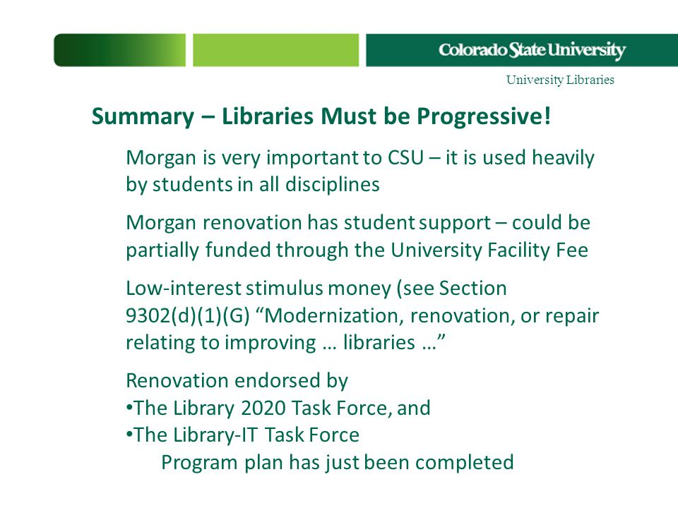 Summary – Libraries Must be Progressive! Morgan is very important to CSU – it is used heavily by students in all disciplines Morgan renovation has stu