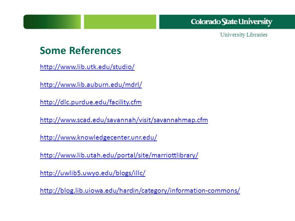 Some References http://www.lib.utk.edu/studio/ http://www.lib.auburn.edu/mdrl/ http://dlc.purdue.edu/facility.cfm http://www.scad.edu/savannah/visit/savannahmap.cfm http://www.knowledgecenter.unr.edu/ http://www.lib.utah.edu/portal/site/marriottlibrary/ http://uwlib5.uwyo.edu/blogs/illc/ http://blog.lib.uiowa.edu/hardin/category/information-commons/ University Libraries