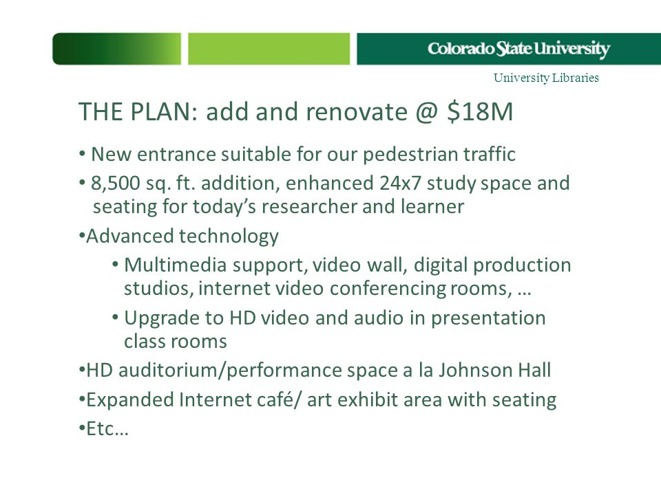 THE PLAN: add and renovate @ $18M New entrance suitable for our pedestrian traffic 8,500 sq. ft. addition, enhanced 24x7 study space and seating for t