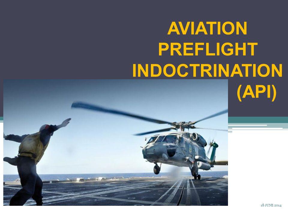 AVIATION PREFLIGHT INDOCTRINATION (API) 18 JUNE 2014