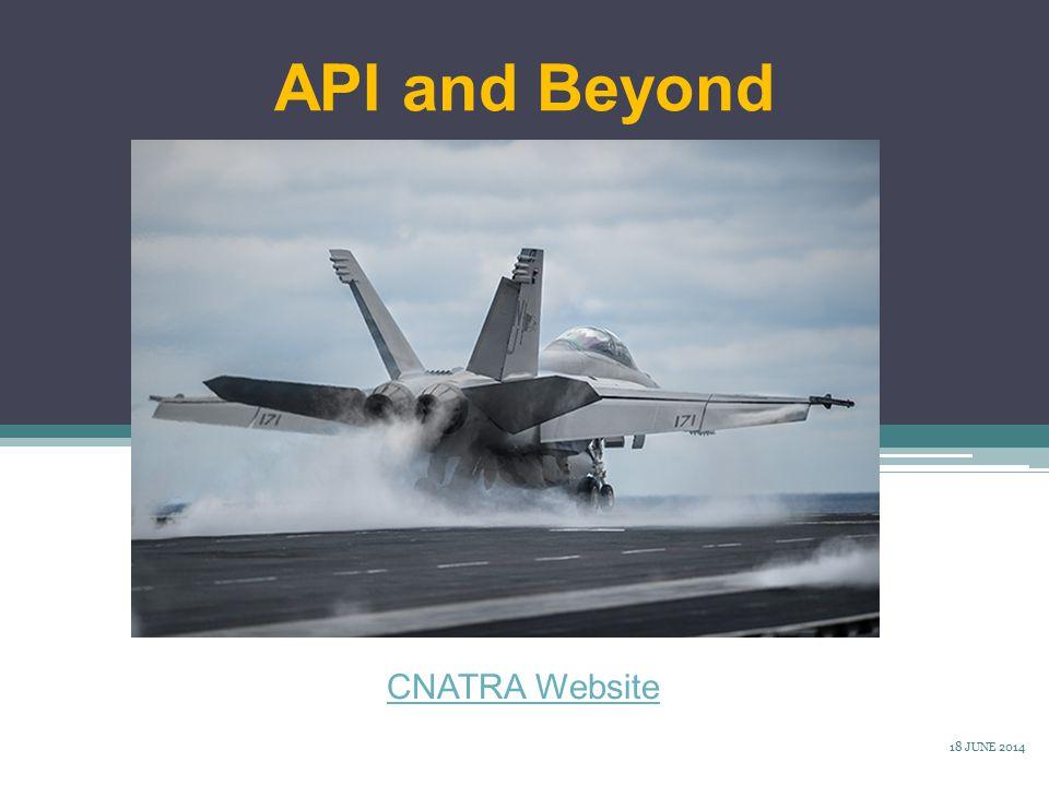 API and Beyond CNATRA Website 18 JUNE 2014