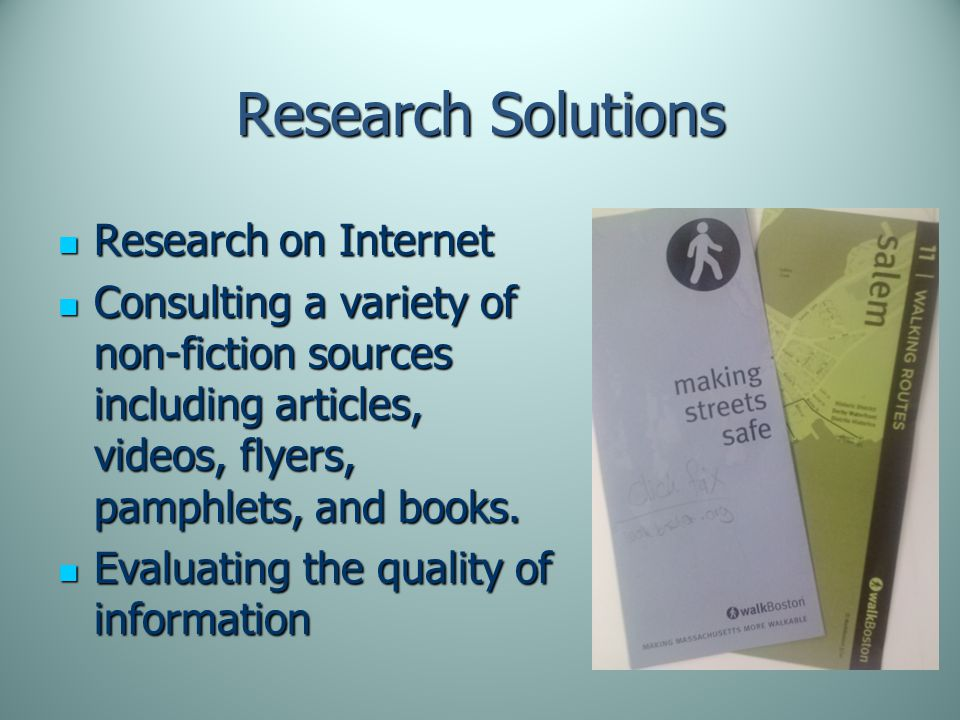 Research Solutions Research on Internet Research on Internet Consulting a variety of non-fiction sources including articles, videos, flyers, pamphlets, and books.