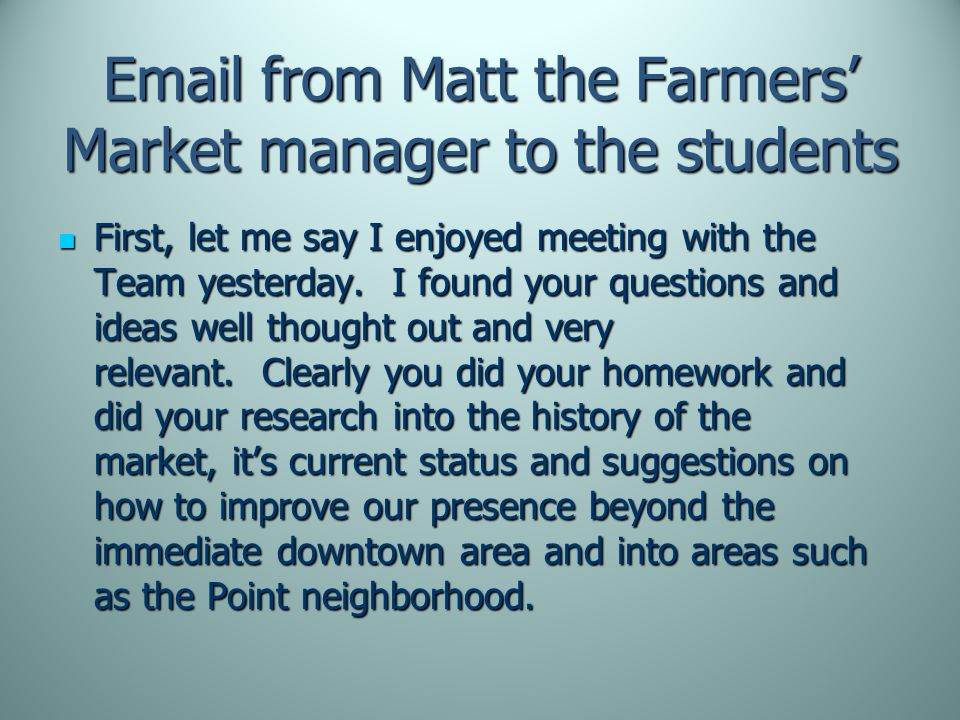 Email from Matt the Farmers' Market manager to the students First, let me say I enjoyed meeting with the Team yesterday.