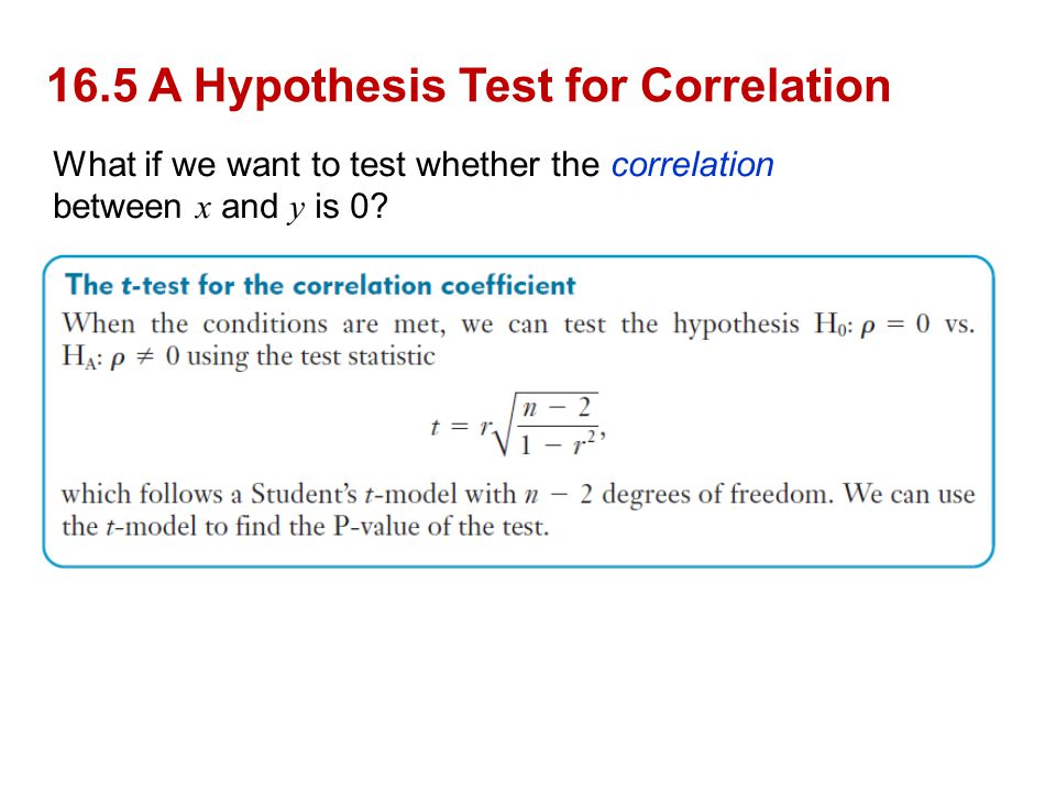 16.5 A Hypothesis Test for Correlation What if we want to test whether the correlation between x and y is 0?