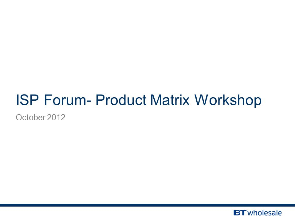ISP Forum- Product Matrix Workshop October 2012