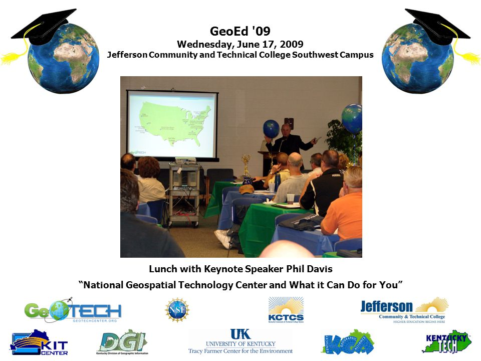 GeoEd 09 Wednesday, June 17, 2009 Jefferson Community and Technical College Southwest Campus National Geospatial Technology Center and What it Can Do for You Lunch with Keynote Speaker Phil Davis