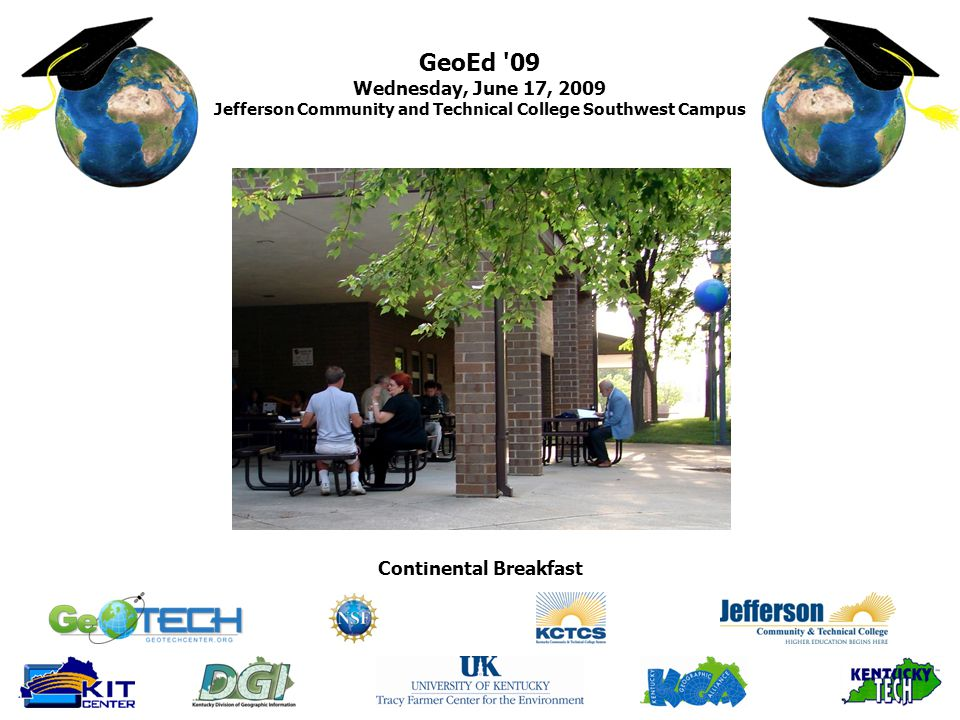 GeoEd 09 Wednesday, June 17, 2009 Jefferson Community and Technical College Southwest Campus Continental Breakfast