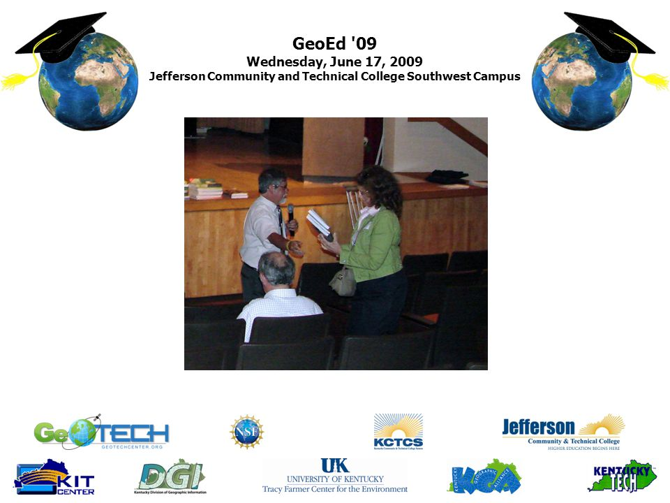 GeoEd '09 Wednesday, June 17, 2009 Jefferson Community and Technical College Southwest Campus
