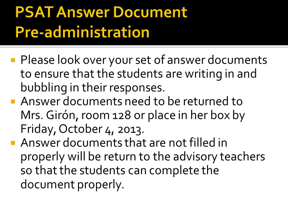  Please look over your set of answer documents to ensure that the students are writing in and bubbling in their responses.