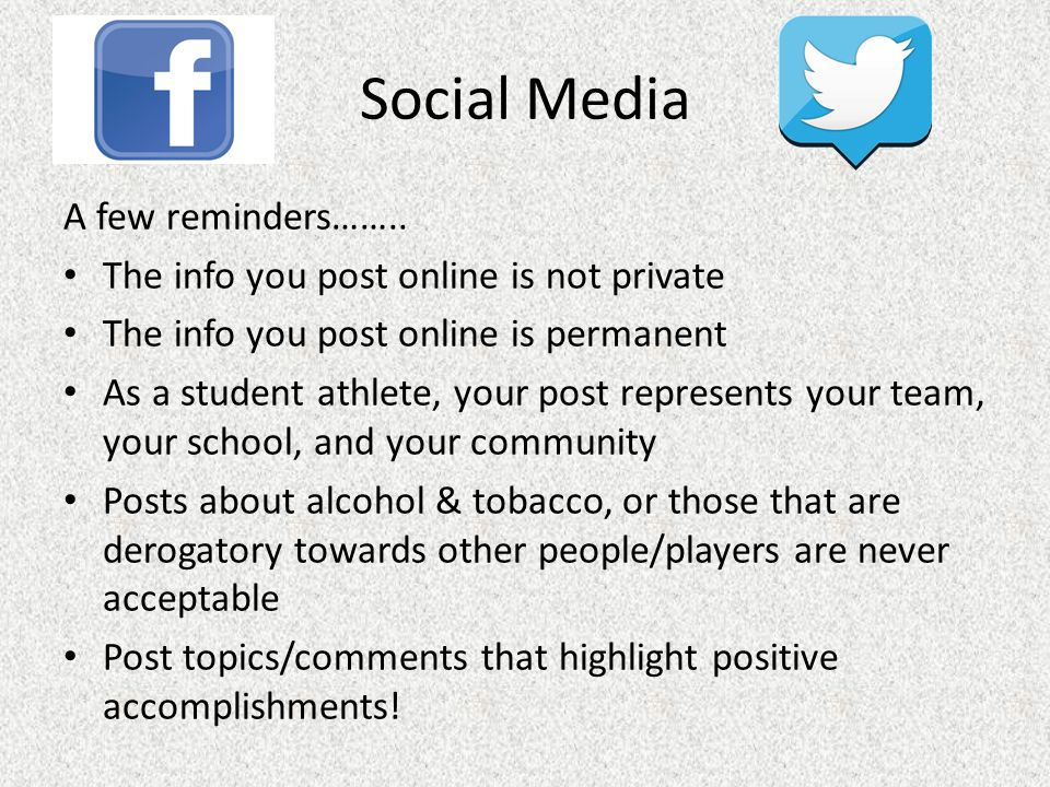 Social Media A few reminders…….. The info you post online is not private The info you post online is permanent As a student athlete, your post represe