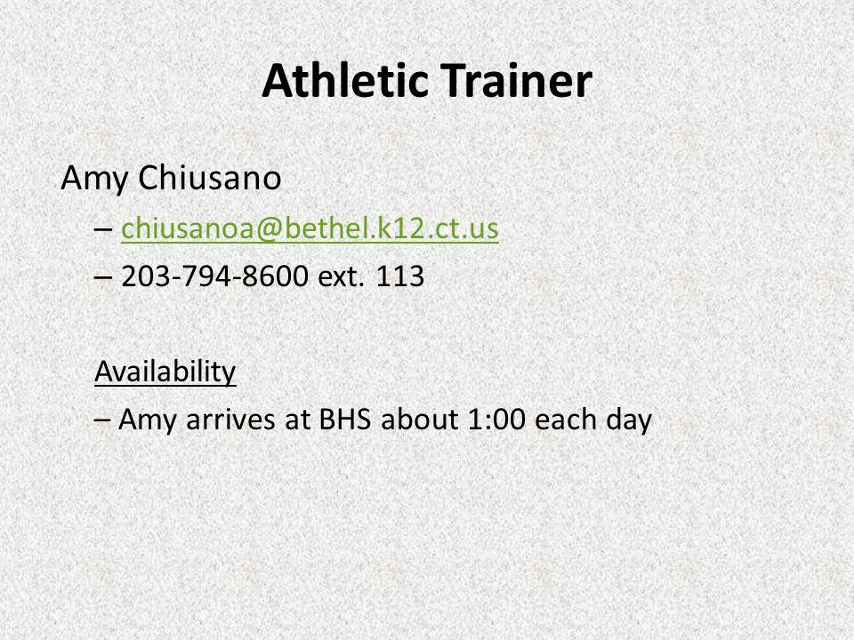 Athletic Trainer Amy Chiusano – chiusanoa@bethel.k12.ct.us chiusanoa@bethel.k12.ct.us – 203-794-8600 ext. 113 Availability – Amy arrives at BHS about