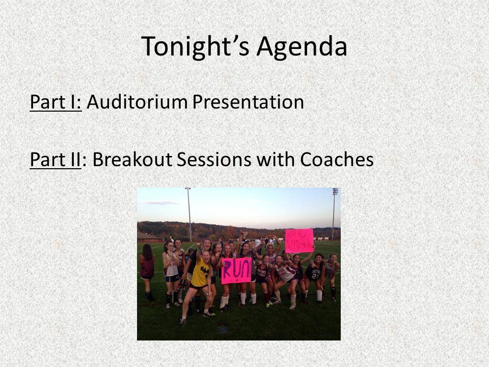Tonight's Agenda Part I: Auditorium Presentation Part II: Breakout Sessions with Coaches