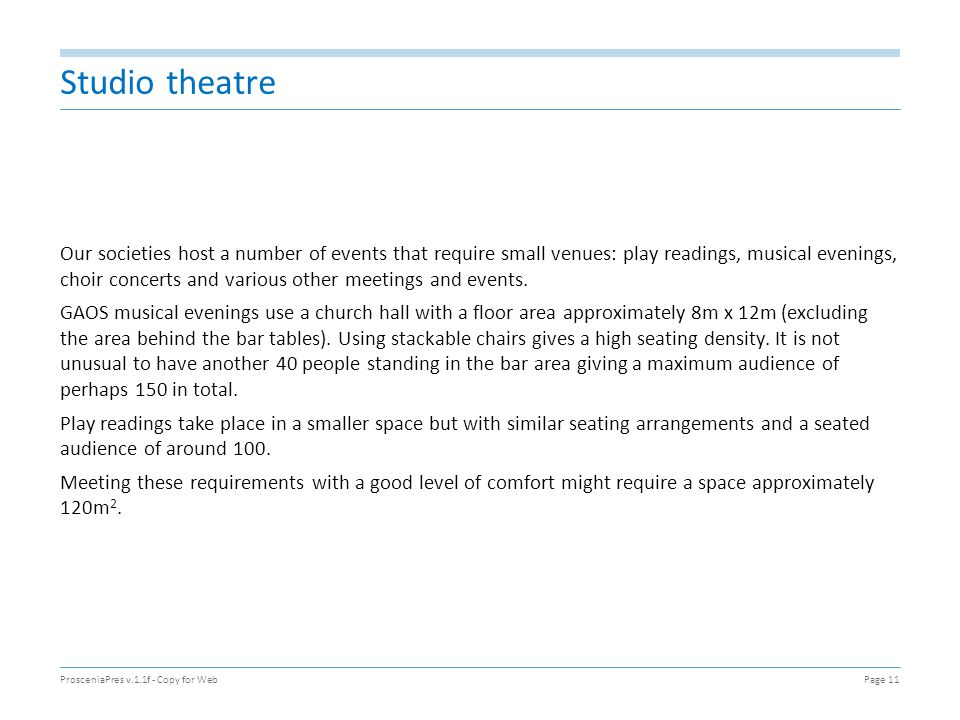 Studio theatre Our societies host a number of events that require small venues: play readings, musical evenings, choir concerts and various other meet
