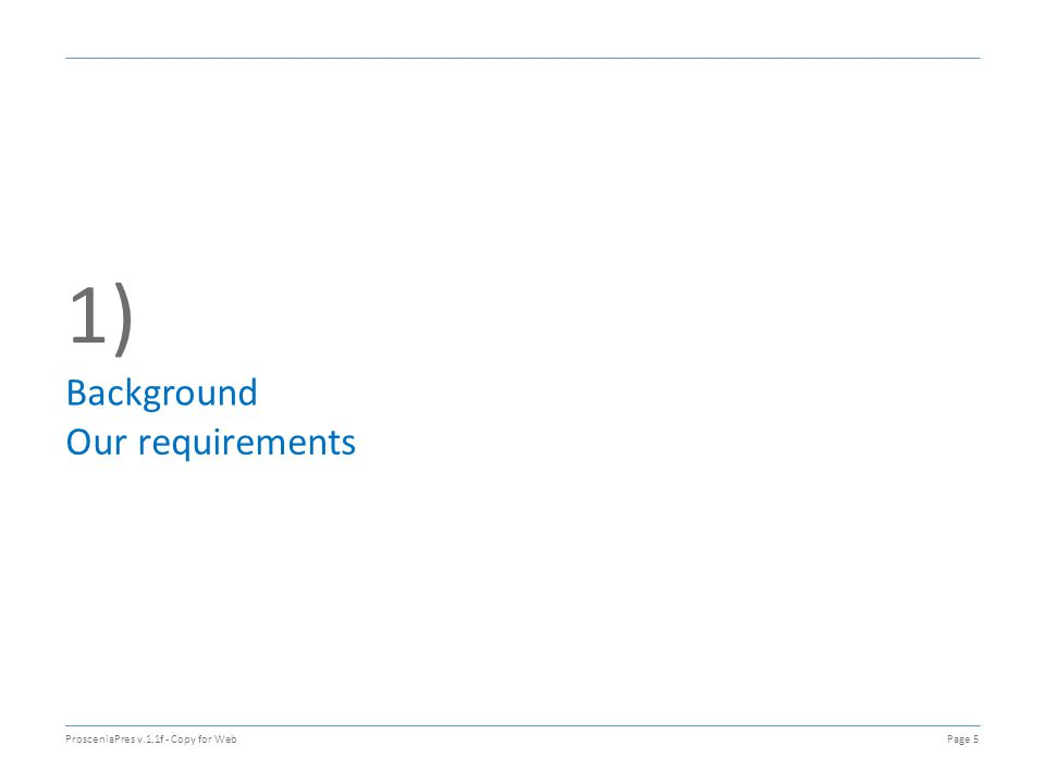 1) Background Our requirements ProsceniaPres v.1.1f - Copy for WebPage 5