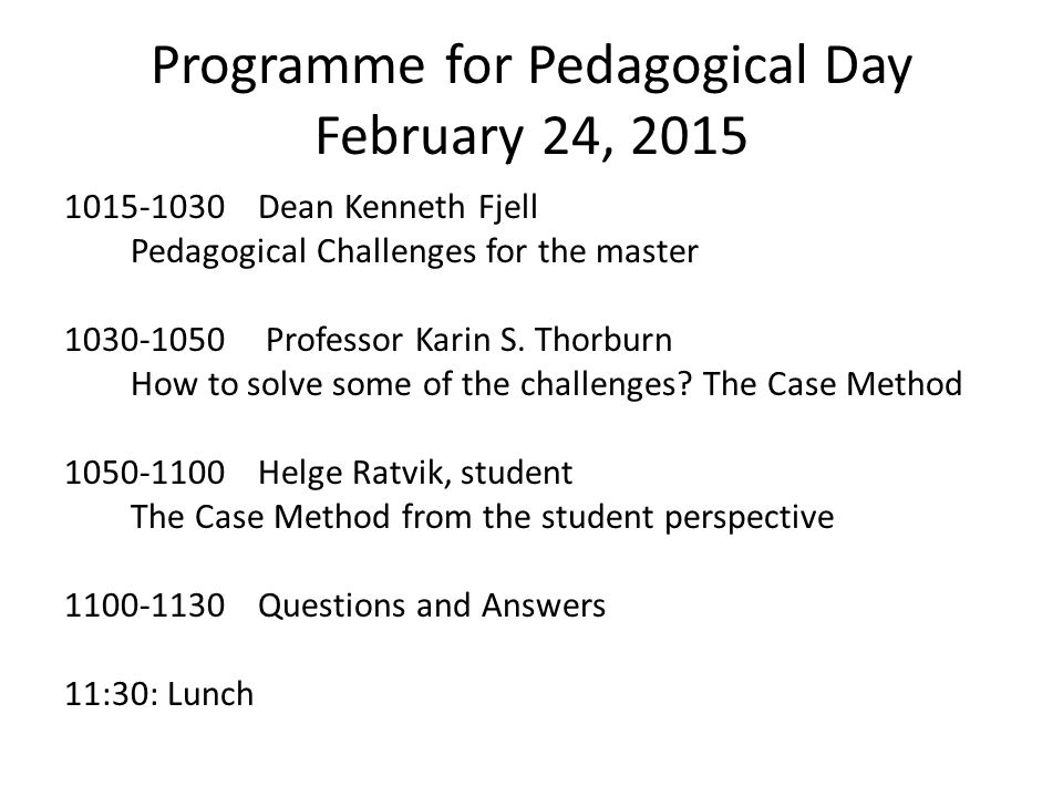 Programme for Pedagogical Day February 24, 2015 1015-1030 Dean Kenneth Fjell Pedagogical Challenges for the master 1030-1050 Professor Karin S.