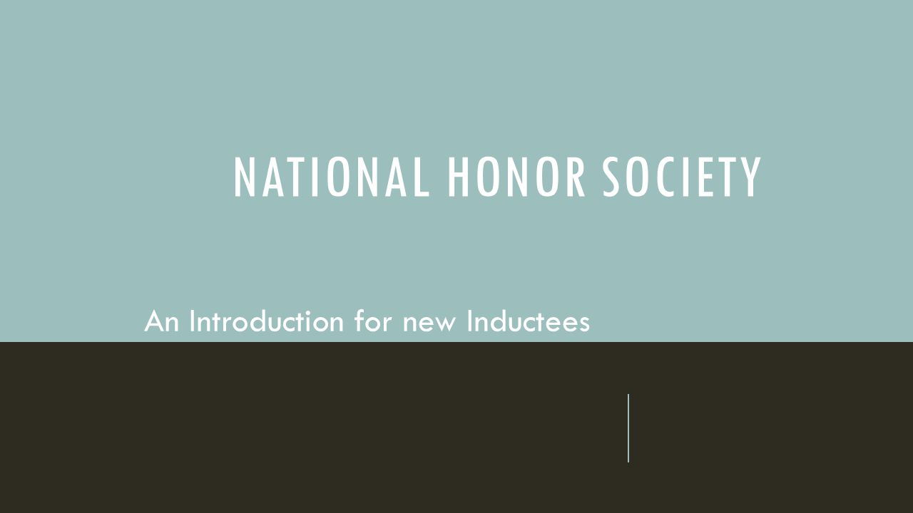 NATIONAL HONOR SOCIETY An Introduction for new Inductees