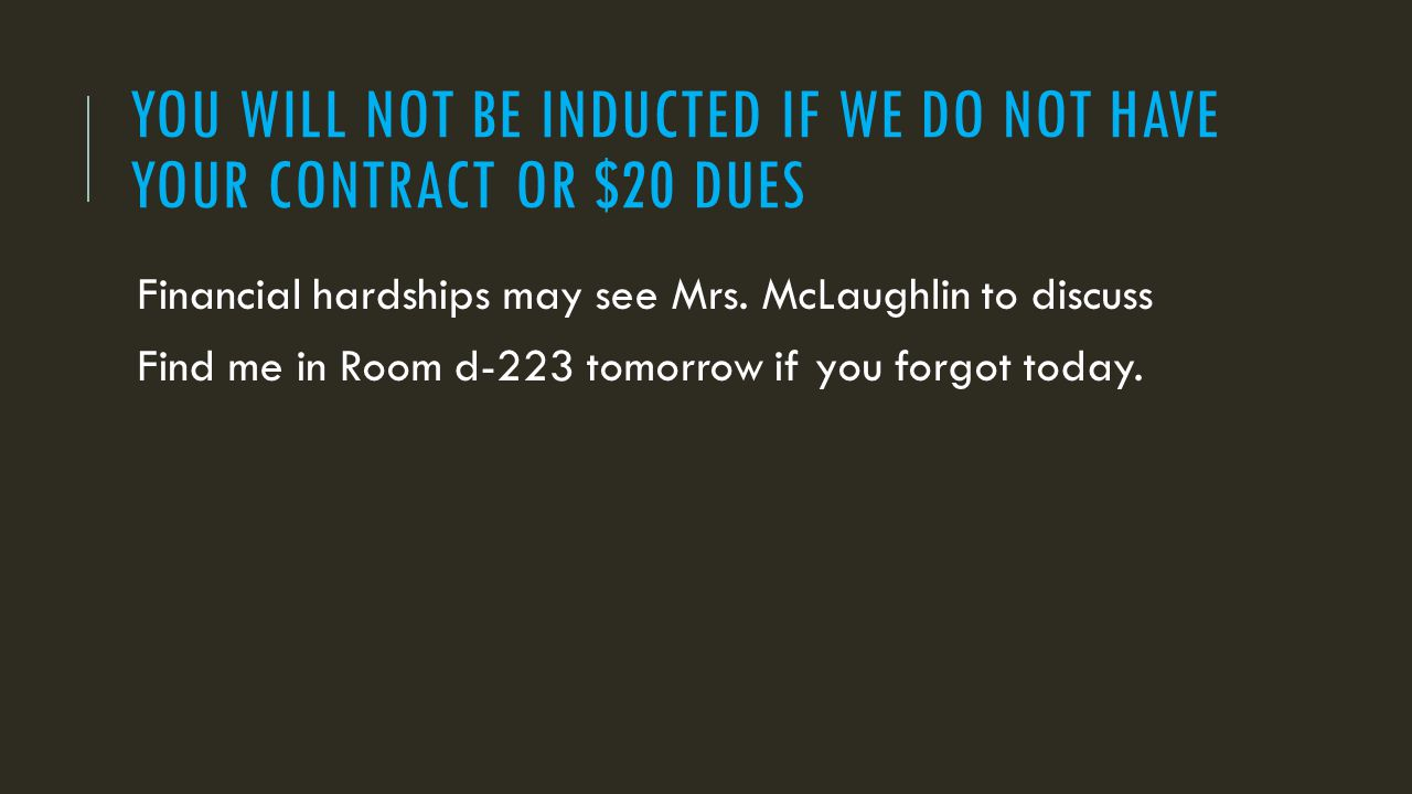 YOU WILL NOT BE INDUCTED IF WE DO NOT HAVE YOUR CONTRACT OR $20 DUES Financial hardships may see Mrs.