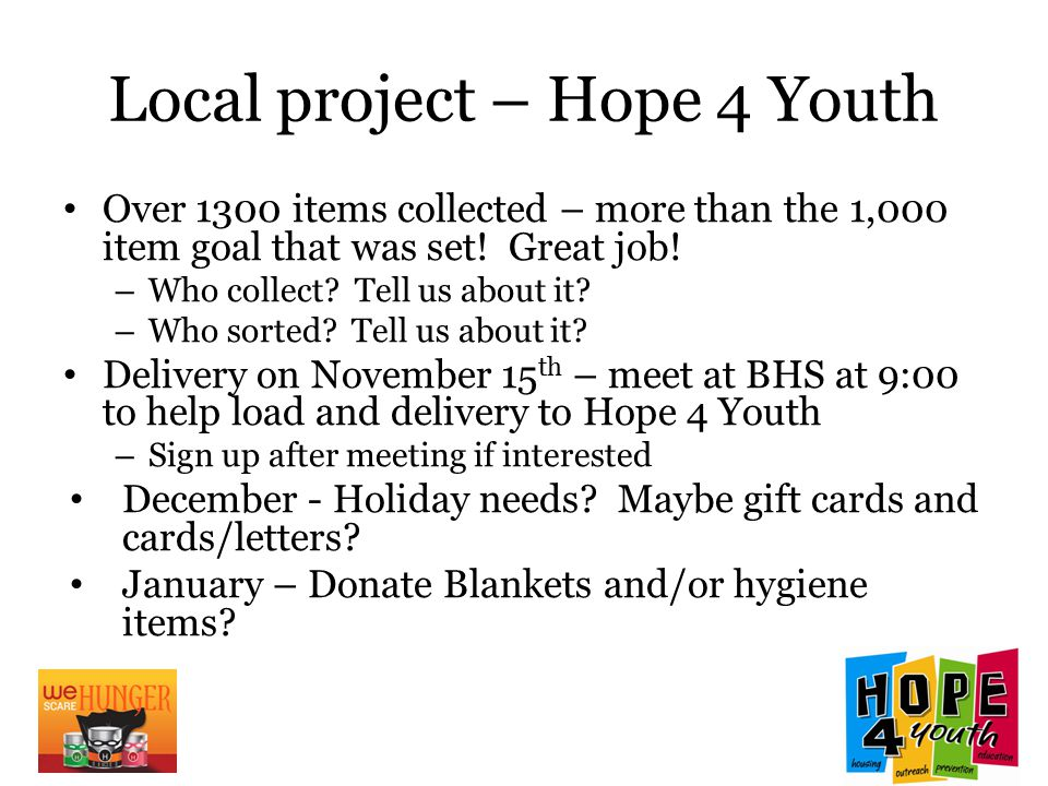 Local project – Hope 4 Youth Over 1300 items collected – more than the 1,000 item goal that was set! Great job! – Who collect? Tell us about it? – Who