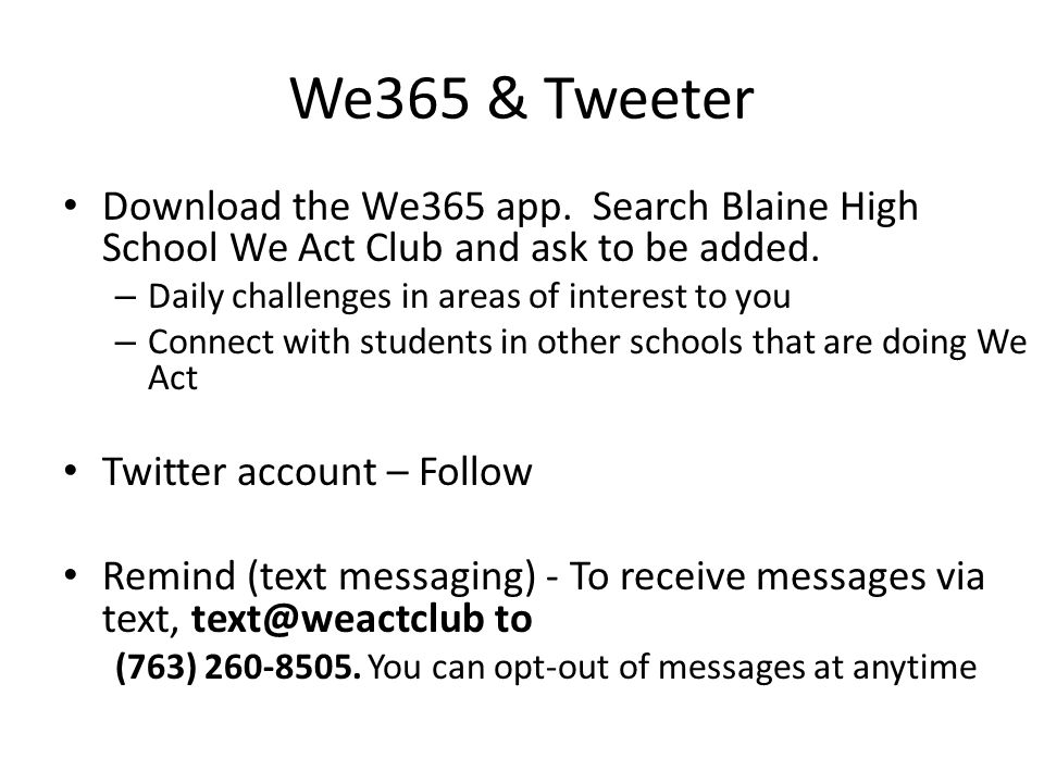 We365 & Tweeter Download the We365 app. Search Blaine High School We Act Club and ask to be added. – Daily challenges in areas of interest to you – Co
