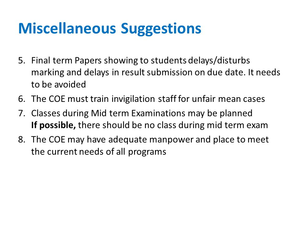 Miscellaneous Suggestions 5.Final term Papers showing to students delays/disturbs marking and delays in result submission on due date.