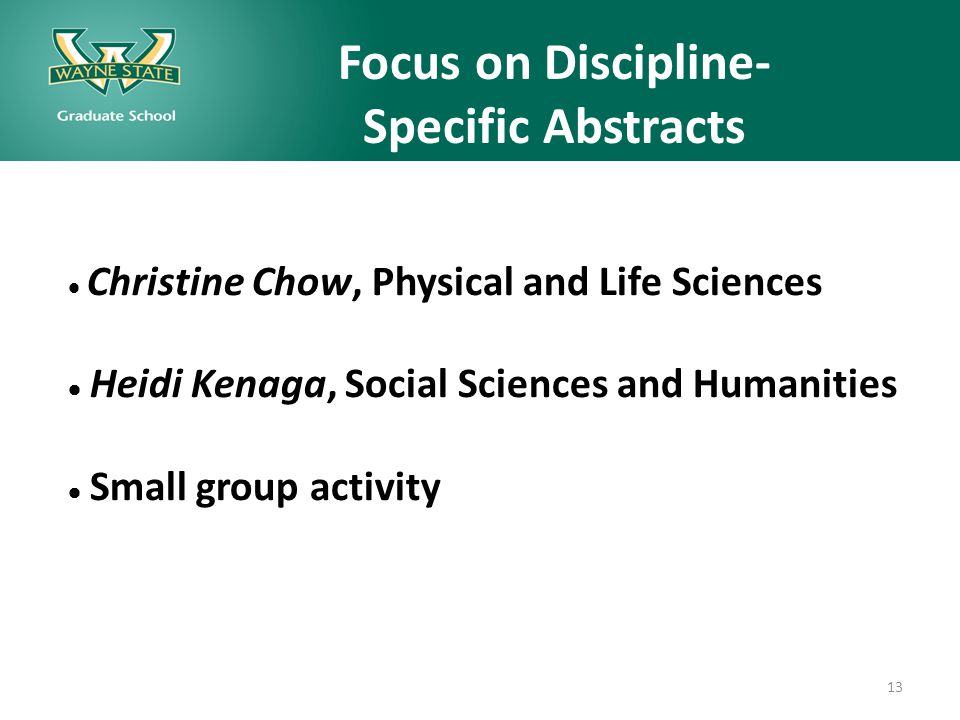 Focus on Discipline- Specific Abstracts resources, future events  Christine Chow, Physical and Life Sciences  Heidi Kenaga, Social Sciences and Humanities  Small group activity 13