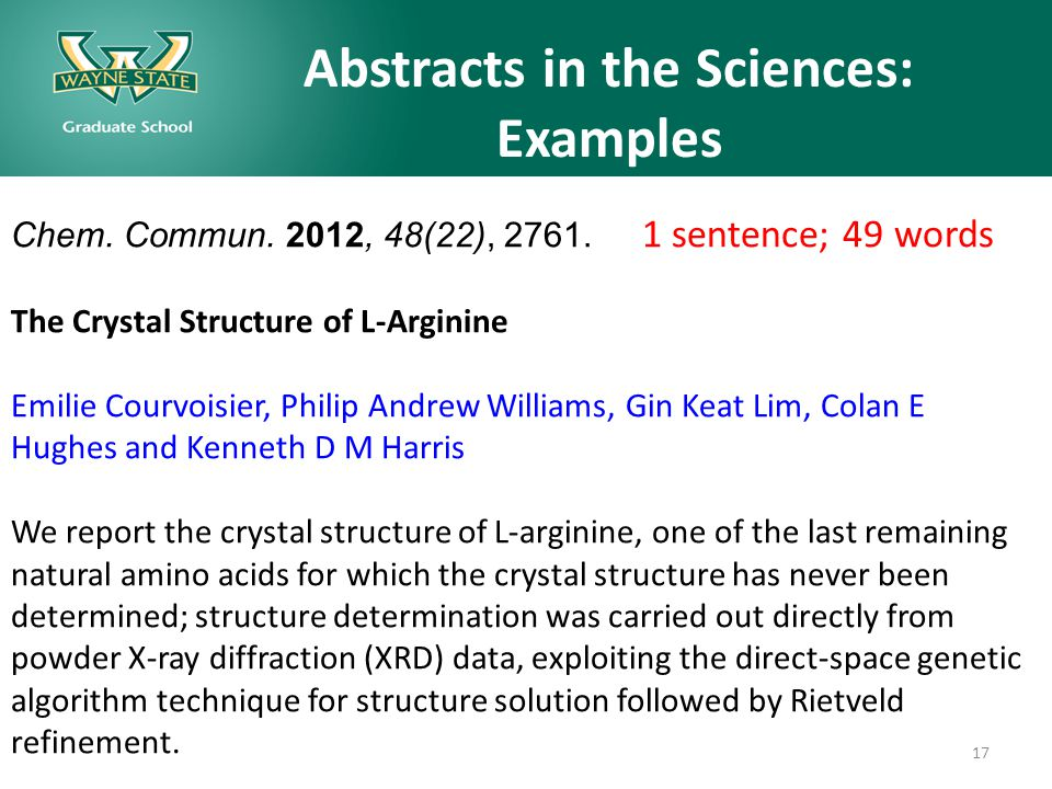 17 Abstracts in the Sciences: Examples Chem. Commun. 2012, 48(22), 2761. 1 sentence; 49 words The Crystal Structure of L-Arginine Emilie Courvoisier,