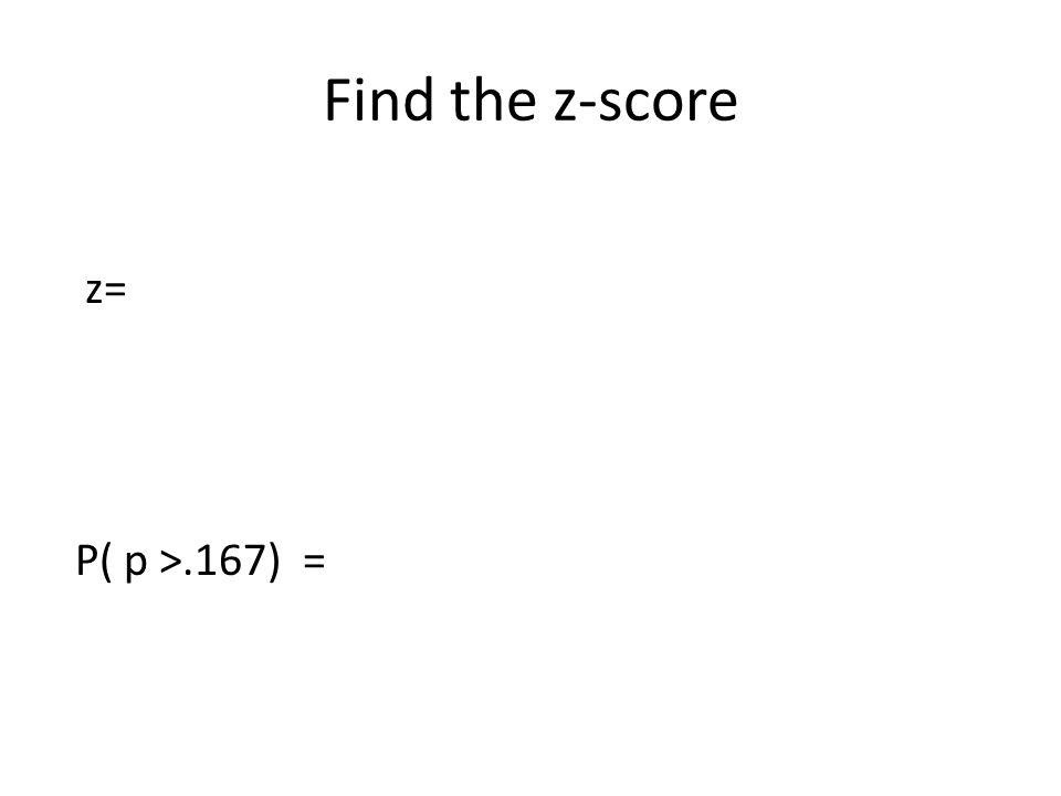 Find the z-score z= P( p >.167) =