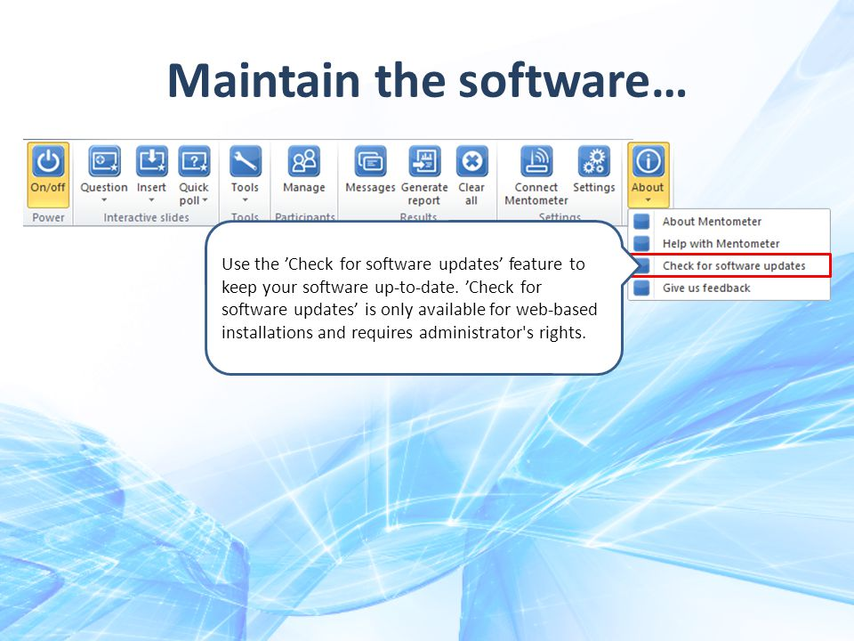 Maintain the software… Use the 'Check for software updates' feature to keep your software up-to-date.