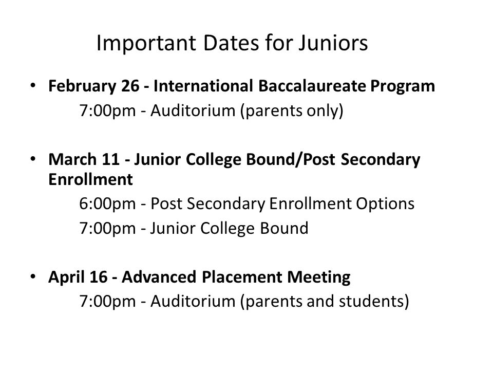 February 26 - International Baccalaureate Program 7:00pm - Auditorium (parents only) March 11 - Junior College Bound/Post Secondary Enrollment 6:00pm