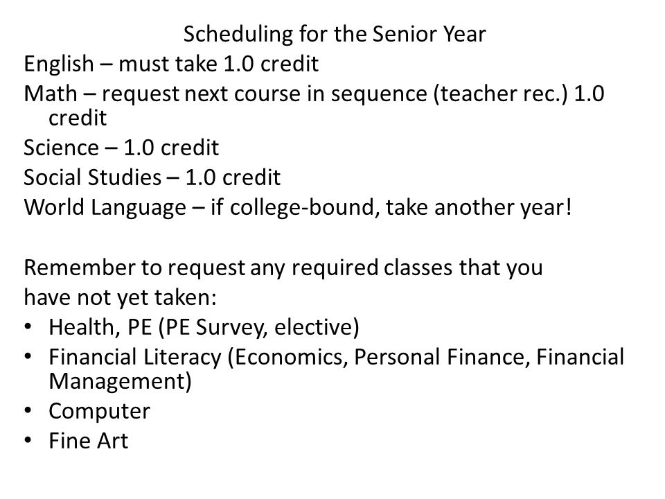 Scheduling for the Senior Year English – must take 1.0 credit Math – request next course in sequence (teacher rec.) 1.0 credit Science – 1.0 credit So