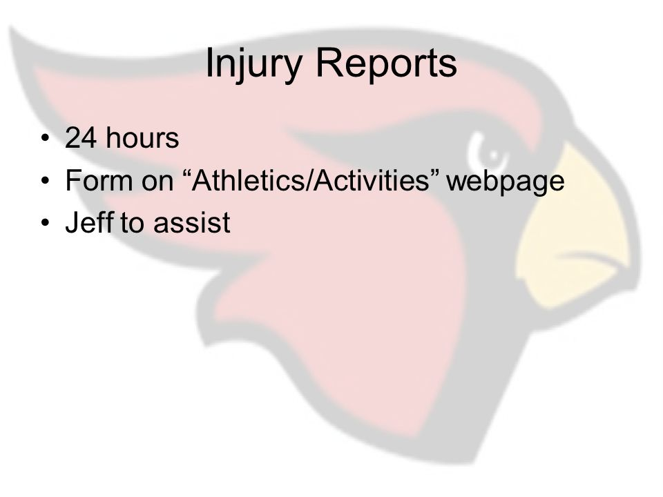 Injury Reports 24 hours Form on Athletics/Activities webpage Jeff to assist