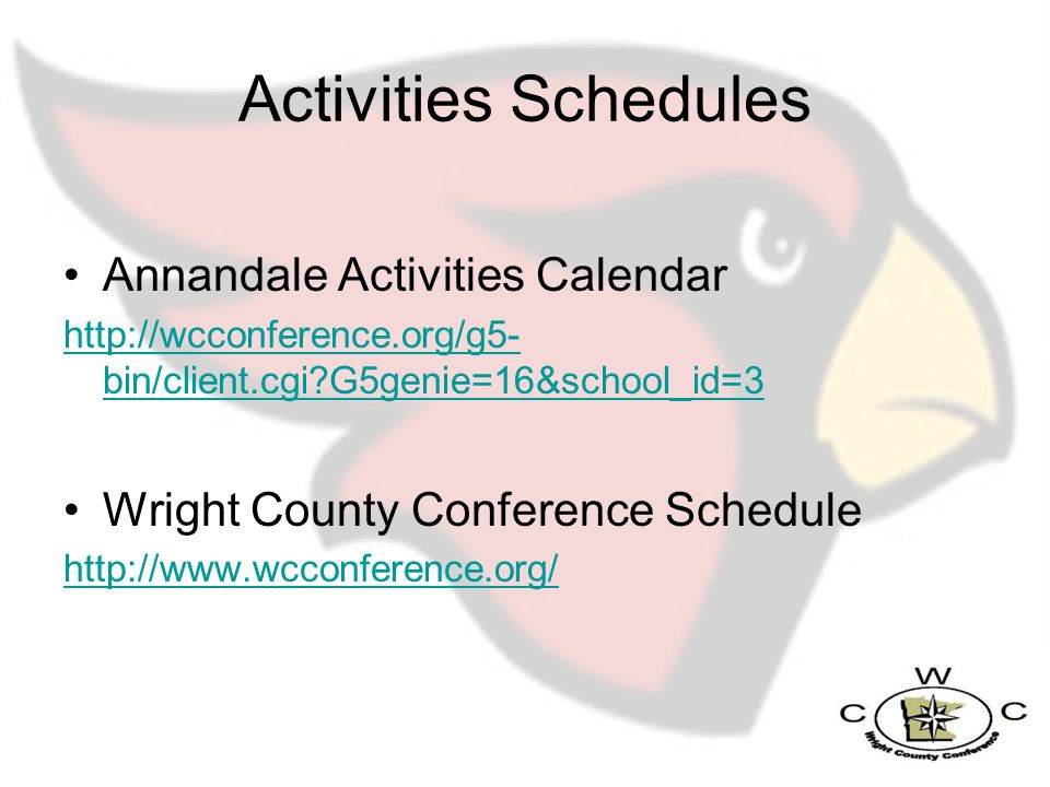 Activities Schedules Annandale Activities Calendar http://wcconference.org/g5- bin/client.cgi G5genie=16&school_id=3 Wright County Conference Schedule http://www.wcconference.org/