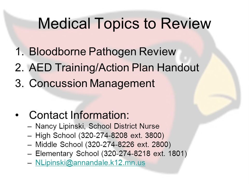 Medical Topics to Review 1.Bloodborne Pathogen Review 2.AED Training/Action Plan Handout 3.Concussion Management Contact Information: –Nancy Lipinski, School District Nurse –High School (320-274-8208 ext.