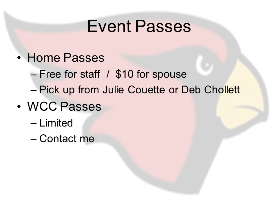 Event Passes Home Passes –Free for staff / $10 for spouse –Pick up from Julie Couette or Deb Chollett WCC Passes –Limited –Contact me