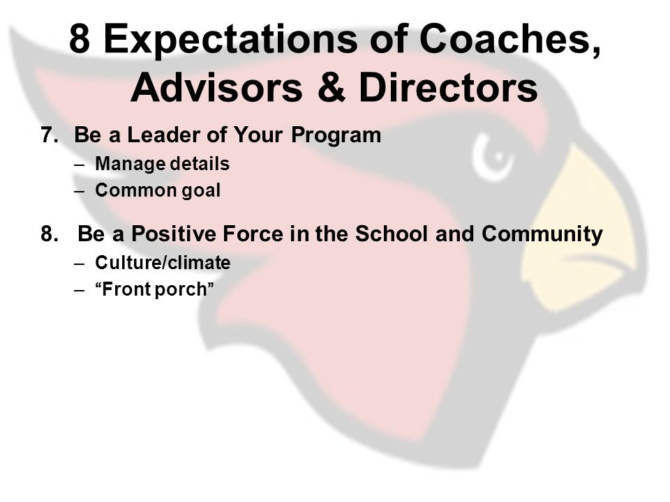 8 Expectations of Coaches, Advisors & Directors 7.Be a Leader of Your Program –Manage details –Common goal 8.