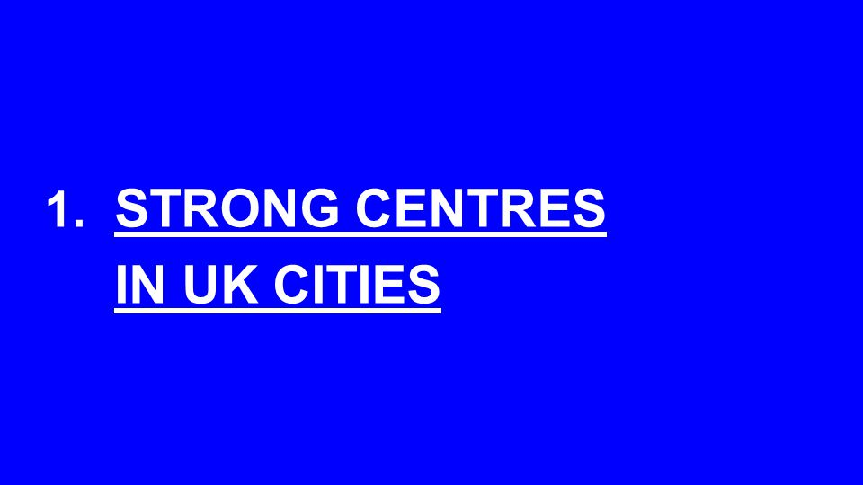1. STRONG CENTRES IN UK CITIES