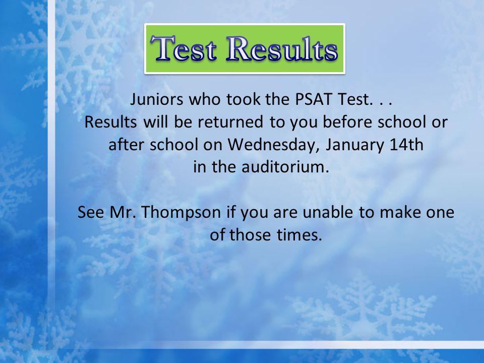 Juniors Juniors who took the PSAT Test...