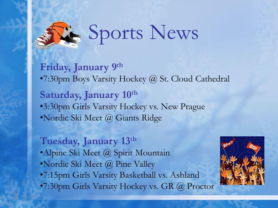 Sports News Friday, January 9 th 7:30pm Boys Varsity Hockey @ St.