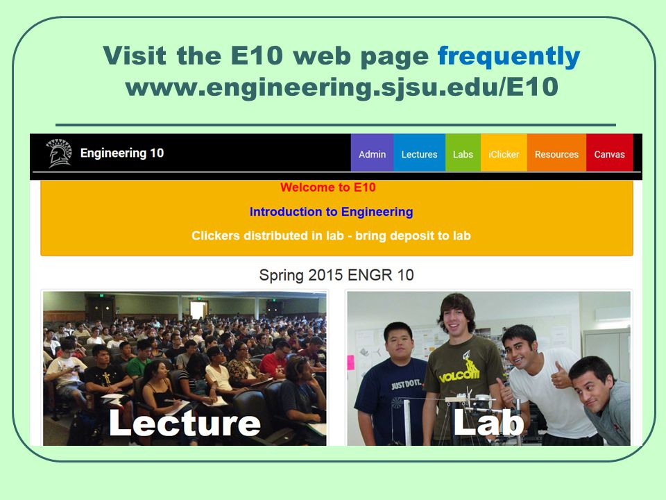 Visit the E10 web page frequently www.engineering.sjsu.edu/E10