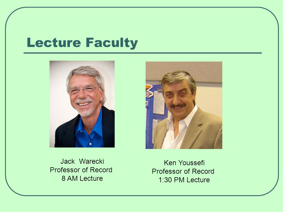 Lecture Faculty Jack Warecki Professor of Record 8 AM Lecture Ken Youssefi Professor of Record 1:30 PM Lecture