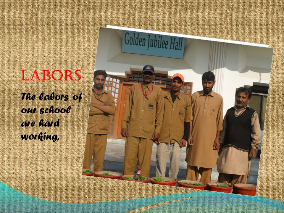 LABORS The labors of our school are hard working,