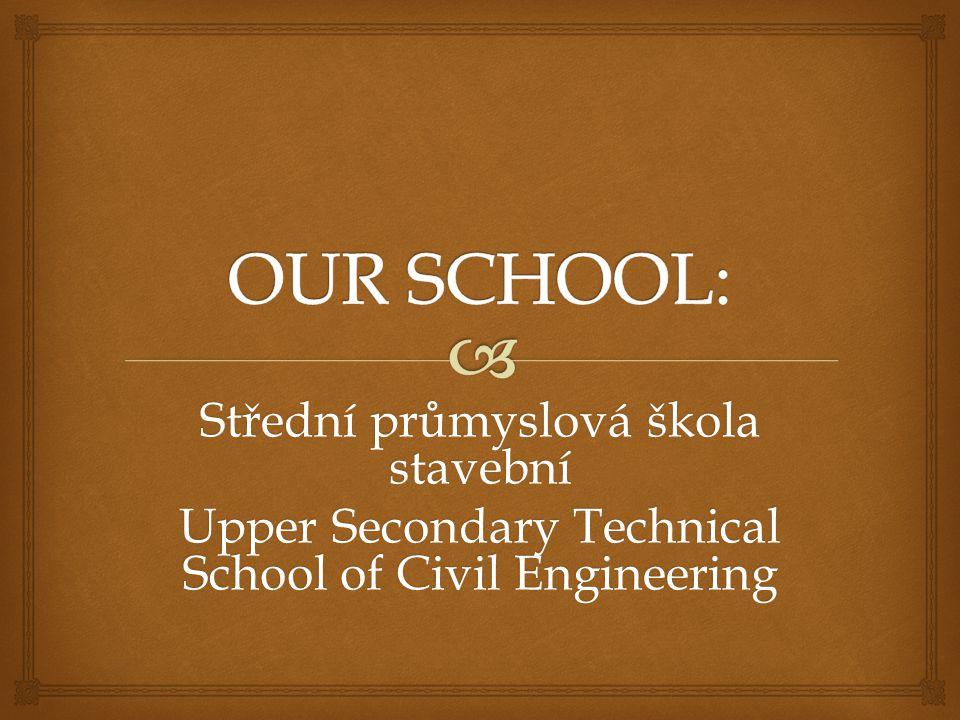 Střední průmyslová škola stavební Upper Secondary Technical School of Civil Engineering