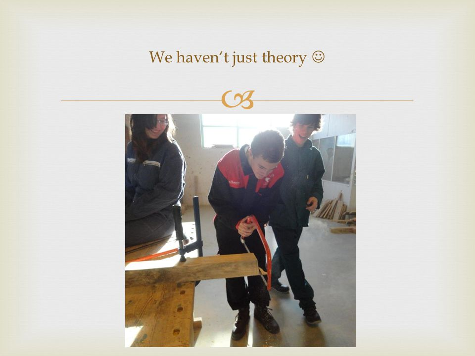  We haven't just theory