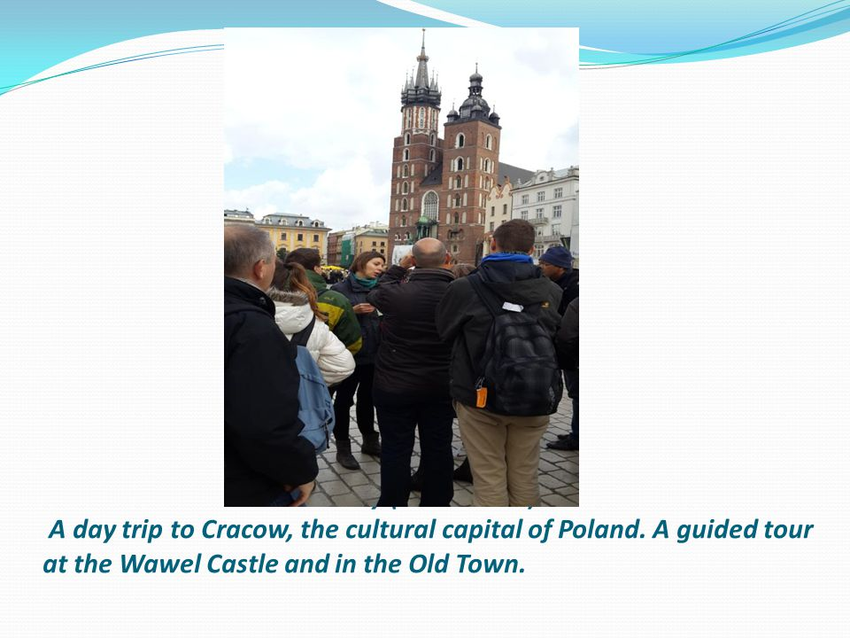 On Friday (27.09.2013) A day trip to Cracow, the cultural capital of Poland. A guided tour at the Wawel Castle and in the Old Town.