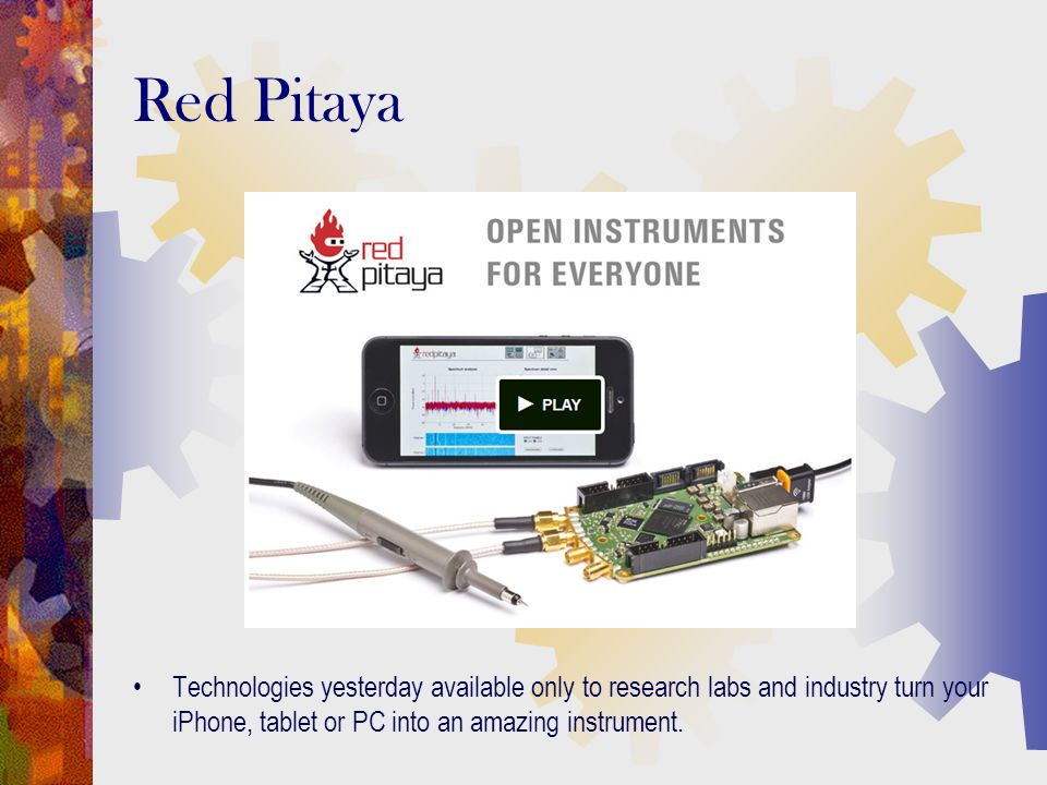 Technologies yesterday available only to research labs and industry turn your iPhone, tablet or PC into an amazing instrument. Red Pitaya